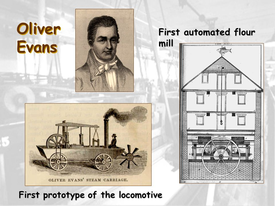Oliver Evans First prototype of the locomotive First automated flour mill