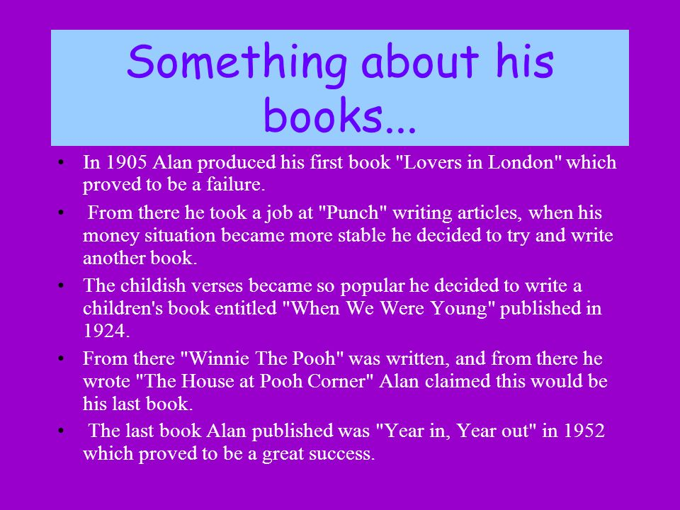 Something about his books... In 1905 Alan produced his first book