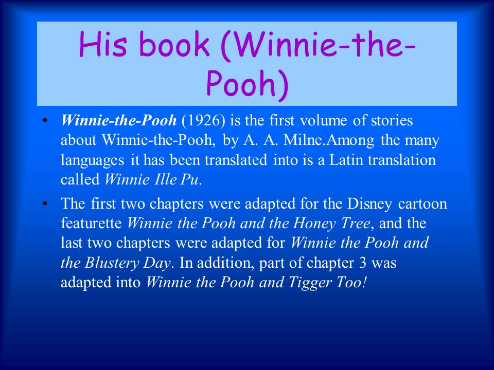 His book (Winnie-the- Pooh) Winnie-the-Pooh (1926) is the first volume of stories about Winnie-the-Pooh, by A. A. Milne.Among the many languages it ha