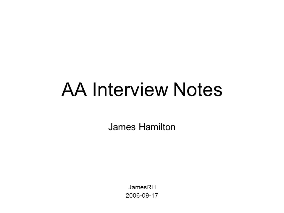 AA Interview Notes James Hamilton JamesRH 2006-09-17