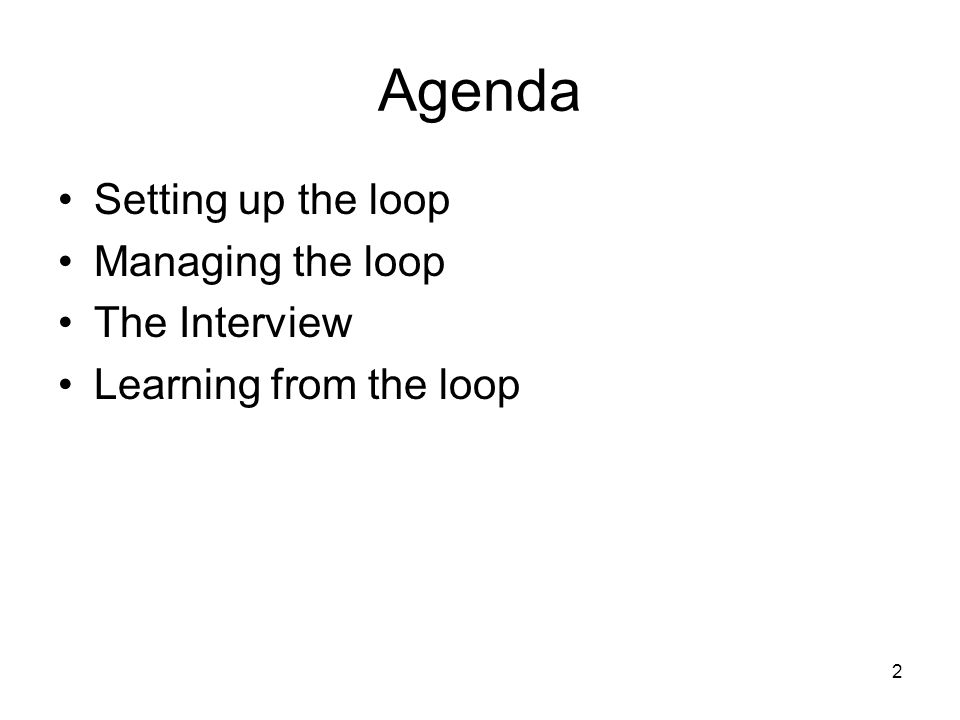 2 Agenda Setting up the loop Managing the loop The Interview Learning from the loop
