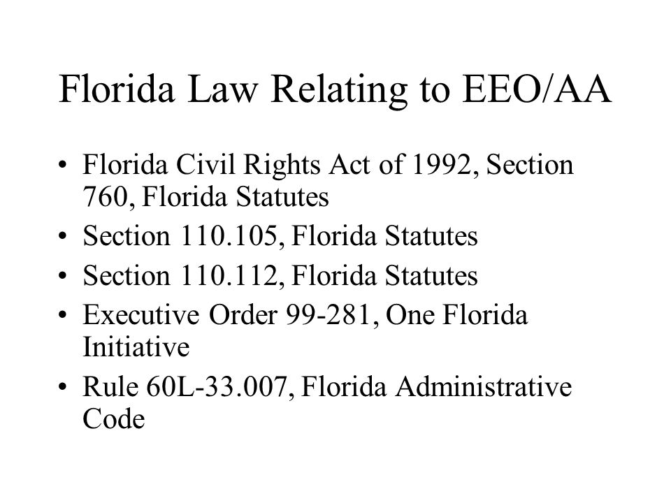 Florida Law Relating to EEO/AA Florida Civil Rights Act of 1992, Section 760, Florida Statutes Section 110.105, Florida Statutes Section 110.112, Flor