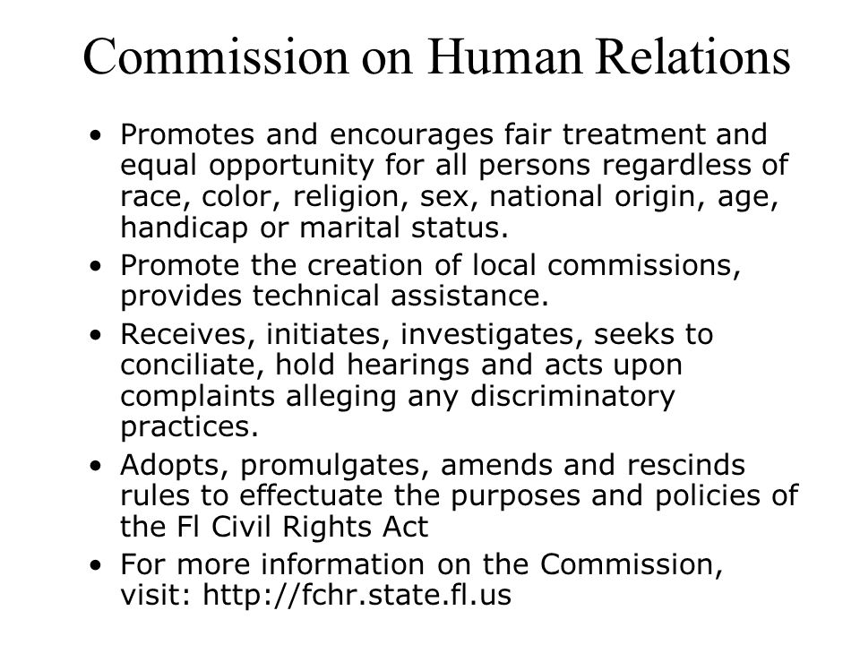 Commission on Human Relations Promotes and encourages fair treatment and equal opportunity for all persons regardless of race, color, religion, sex, n