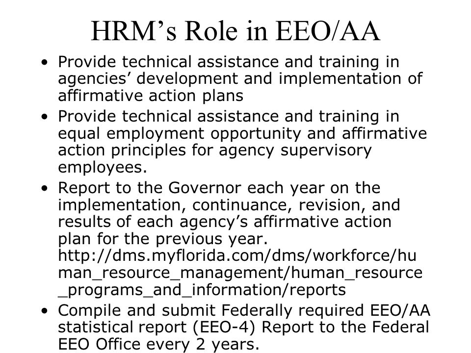 HRMs Role in EEO/AA Provide technical assistance and training in agencies development and implementation of affirmative action plans Provide technical