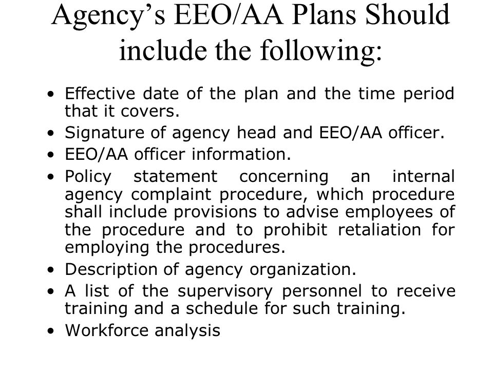 Agencys EEO/AA Plans Should include the following: Effective date of the plan and the time period that it covers. Signature of agency head and EEO/AA