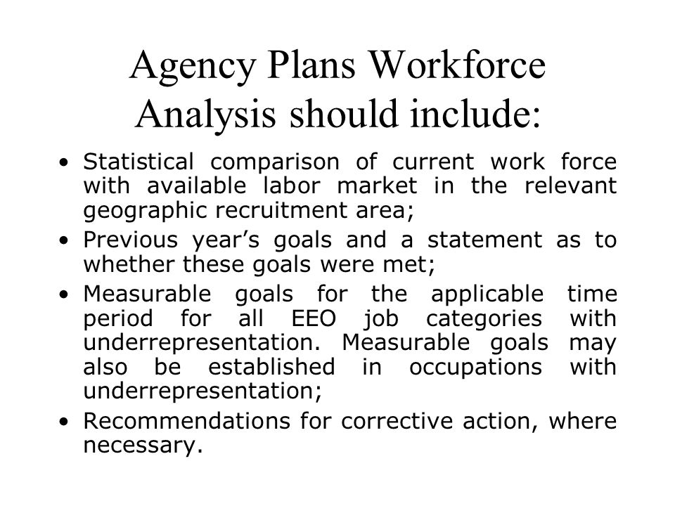 Agency Plans Workforce Analysis should include: Statistical comparison of current work force with available labor market in the relevant geographic re