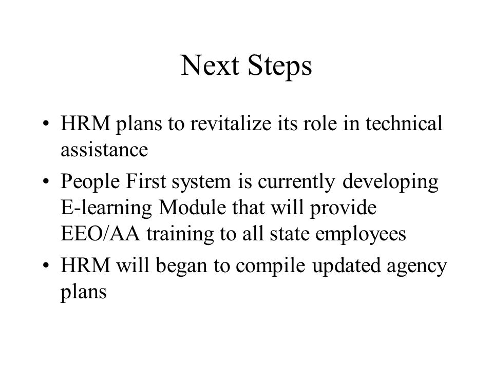 Next Steps HRM plans to revitalize its role in technical assistance People First system is currently developing E-learning Module that will provide EE