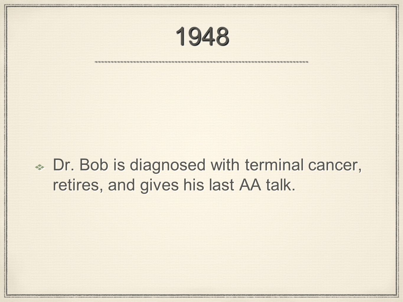 19481948 Dr. Bob is diagnosed with terminal cancer, retires, and gives his last AA talk.