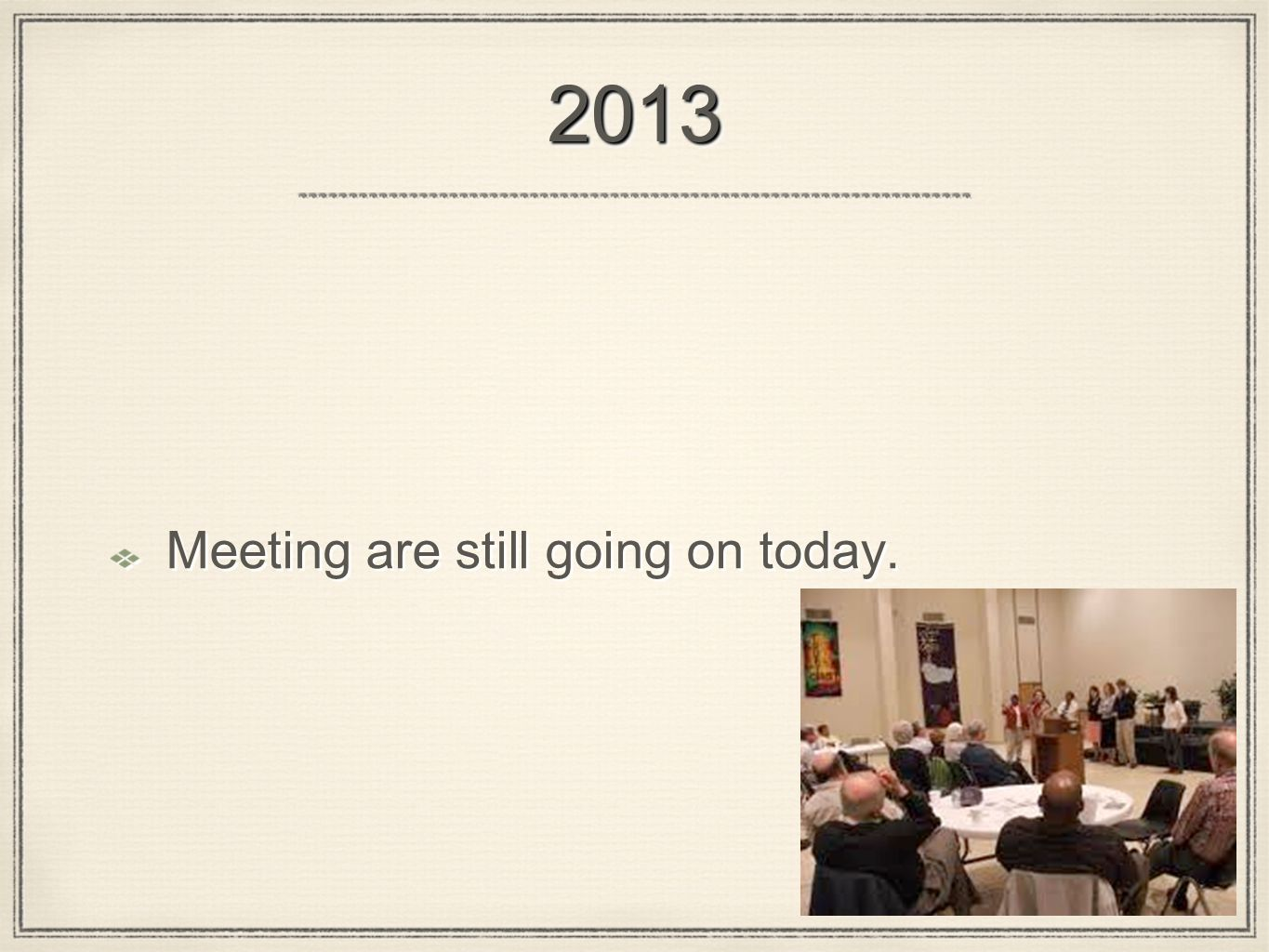 20132013 Meeting are still going on today.