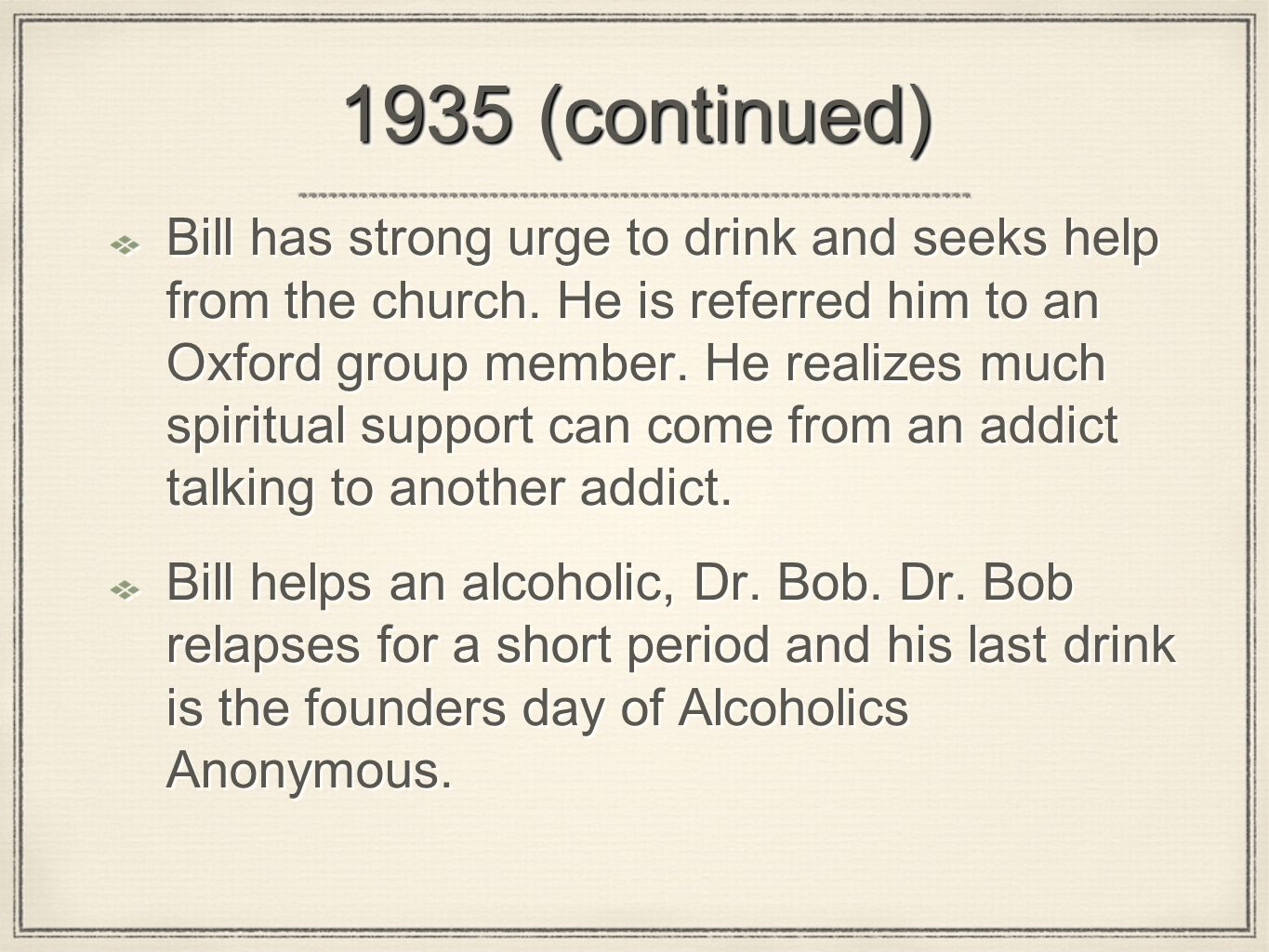 1935 (continued) Bill has strong urge to drink and seeks help from the church. He is referred him to an Oxford group member. He realizes much spiritua
