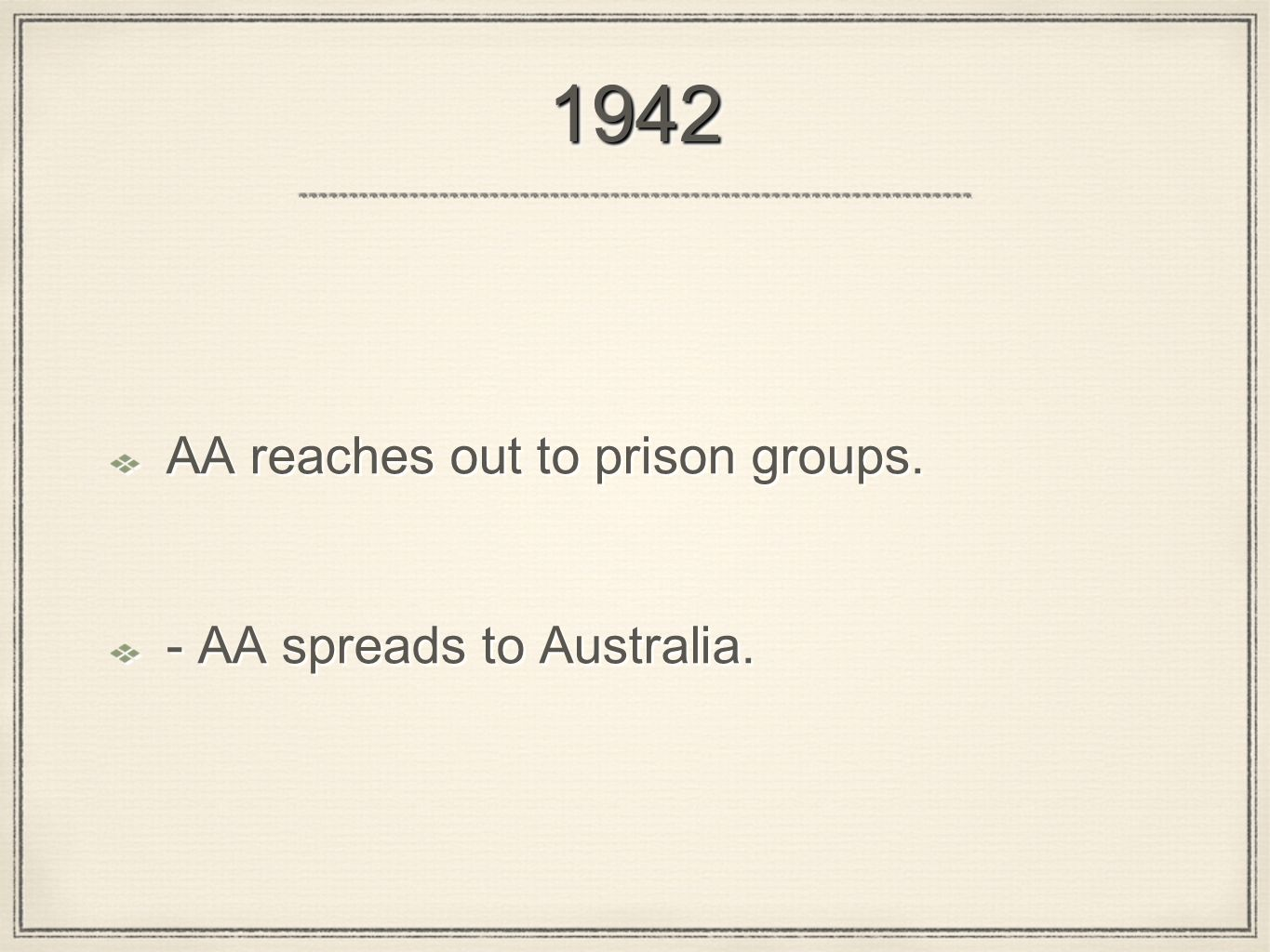 19421942 AA reaches out to prison groups. - AA spreads to Australia. AA reaches out to prison groups. - AA spreads to Australia.