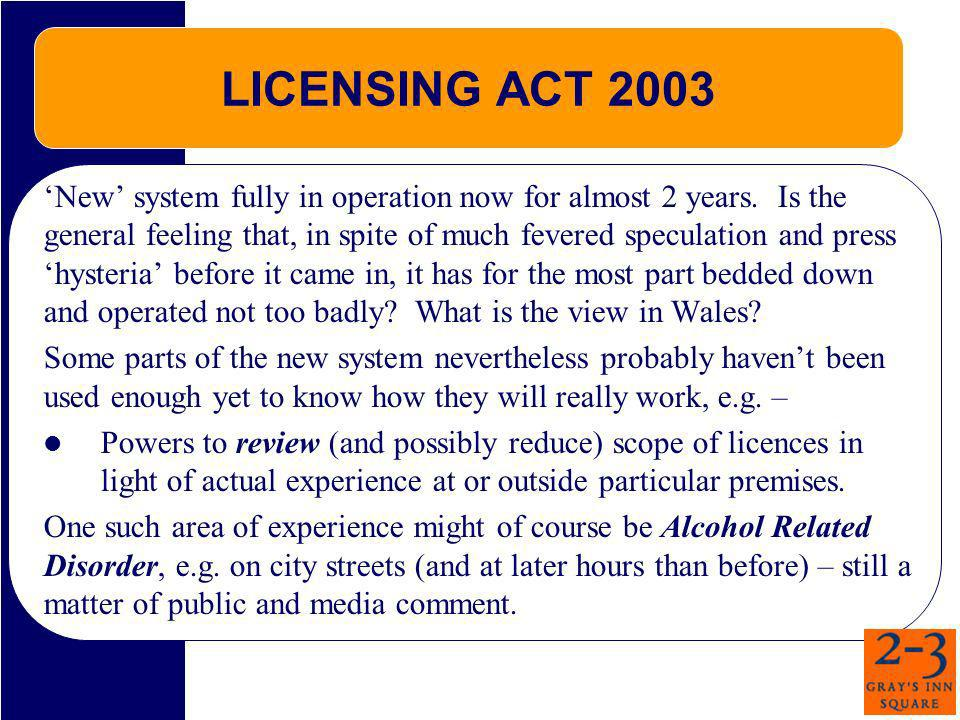 LICENSING ACT 2003 New system fully in operation now for almost 2 years. Is the general feeling that, in spite of much fevered speculation and press h