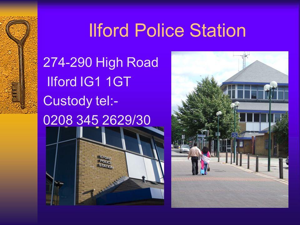 Ilford Police Station 274-290 High Road Ilford IG1 1GT Custody tel:- 0208 345 2629/30