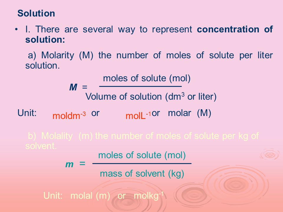 Solution I. There are several way to represent concentration of solution: a) Molarity (M) the number of moles of solute per liter solution. Unit: or o