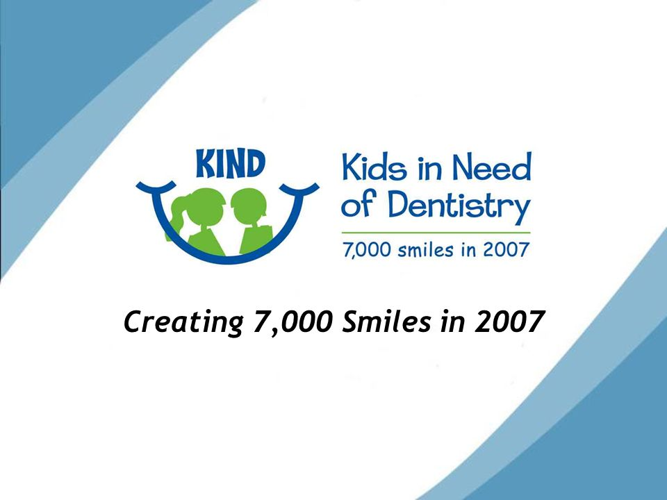 Who We Are KIND Mission: To provide high quality, affordable dental care for Colorado children in need