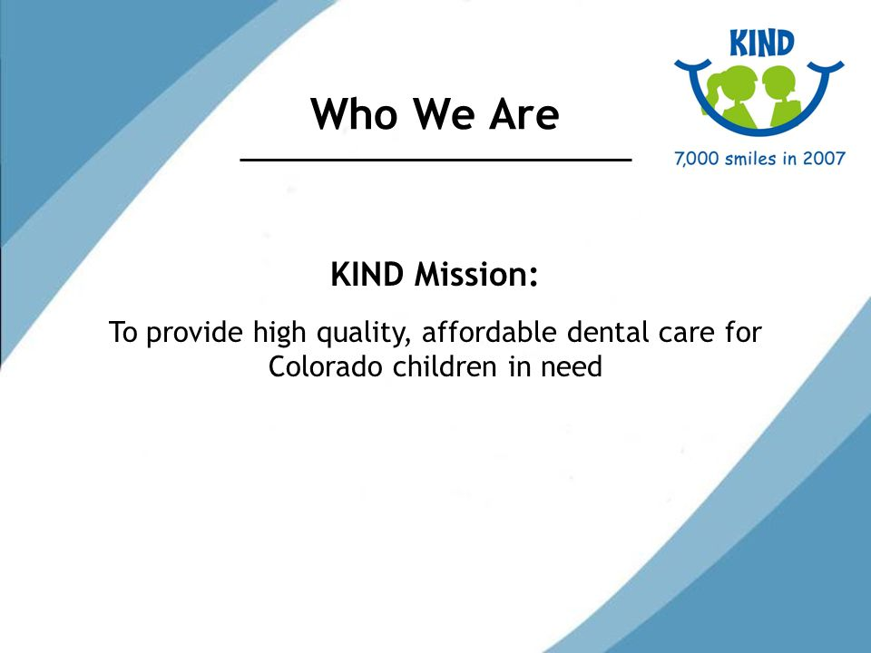 Our Volunteers More than 275 volunteer dentists, hygienists, dental assistants, pedodontists, orthodontists, oral surgeons and administrative volunteers