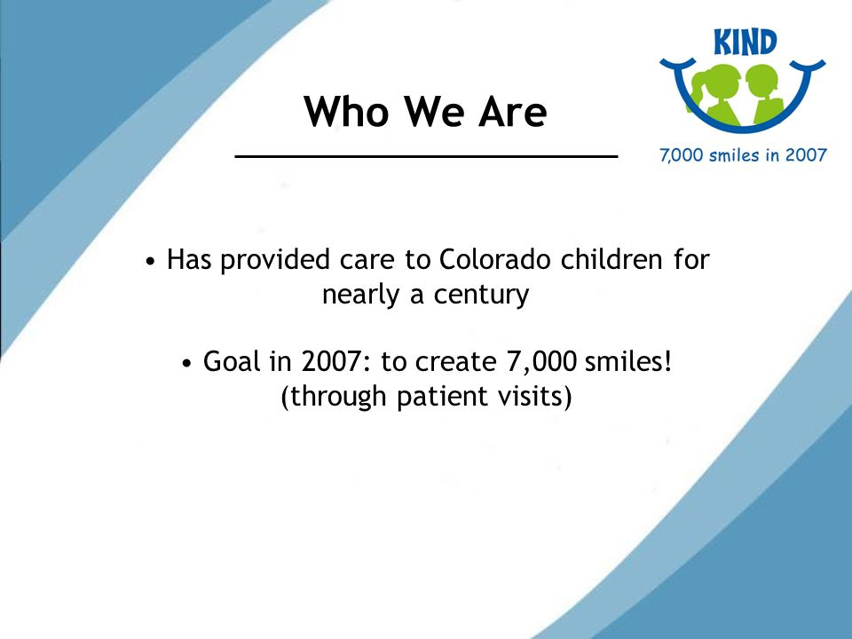A Look Back KIND was formed in 1912 A group of Denver dentists began to offer care to children of low-income miners and railroad workers