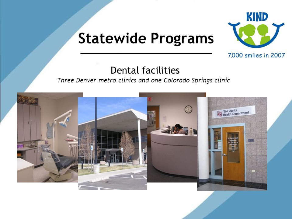 Statewide Programs Dental facilities Three Denver metro clinics and one Colorado Springs clinic