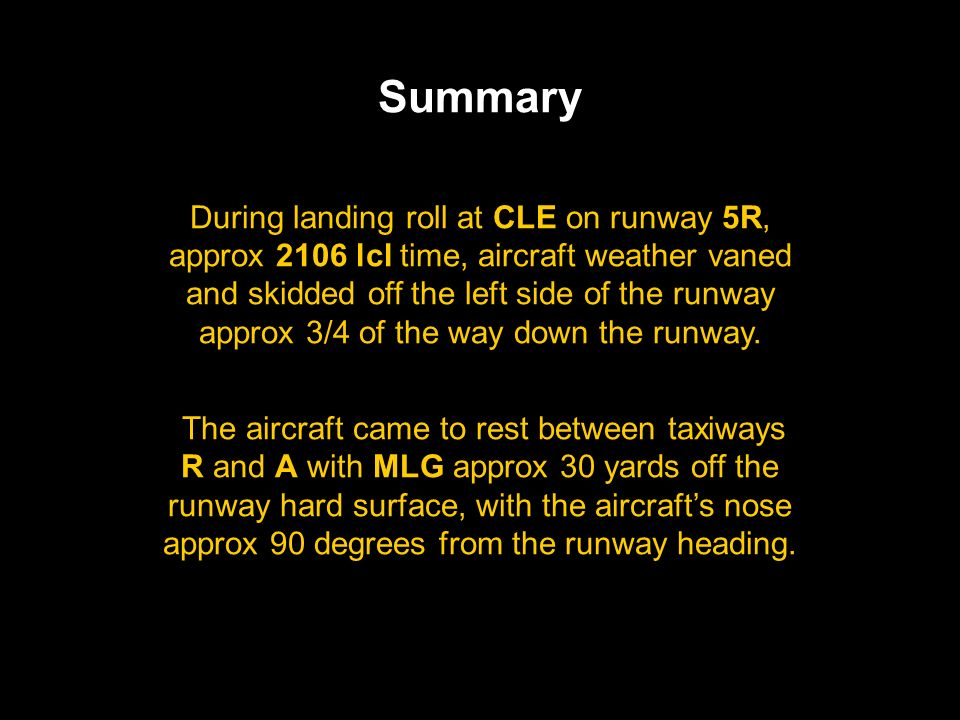 Summary During landing roll at CLE on runway 5R, approx 2106 lcl time, aircraft weather vaned and skidded off the left side of the runway approx 3/4 o