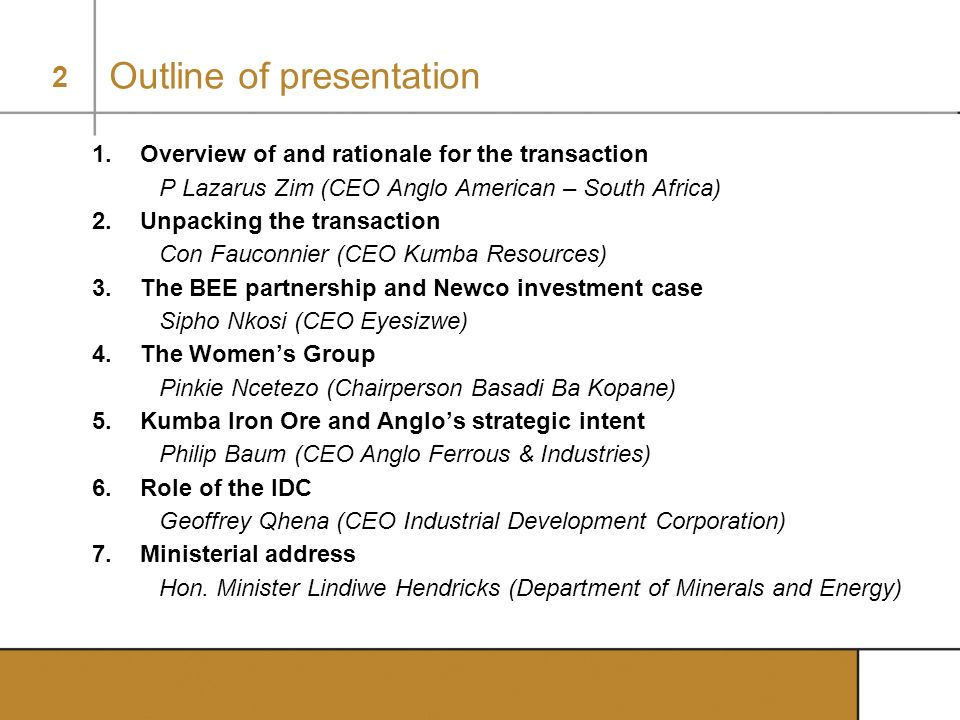 2 Outline of presentation 1.Overview of and rationale for the transaction P Lazarus Zim (CEO Anglo American – South Africa) 2.Unpacking the transactio