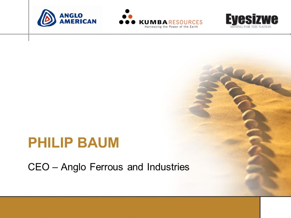 PHILIP BAUM CEO – Anglo Ferrous and Industries