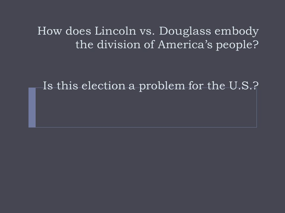 How does Lincoln vs. Douglass embody the division of Americas people.