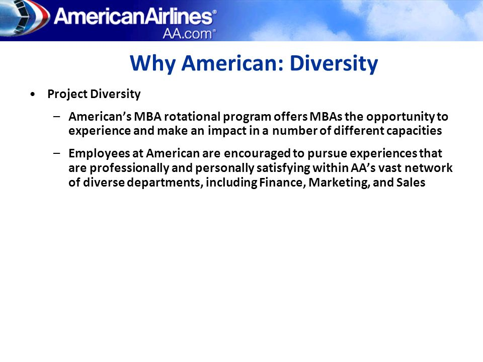 Why American: Diversity Project Diversity –Americans MBA rotational program offers MBAs the opportunity to experience and make an impact in a number o