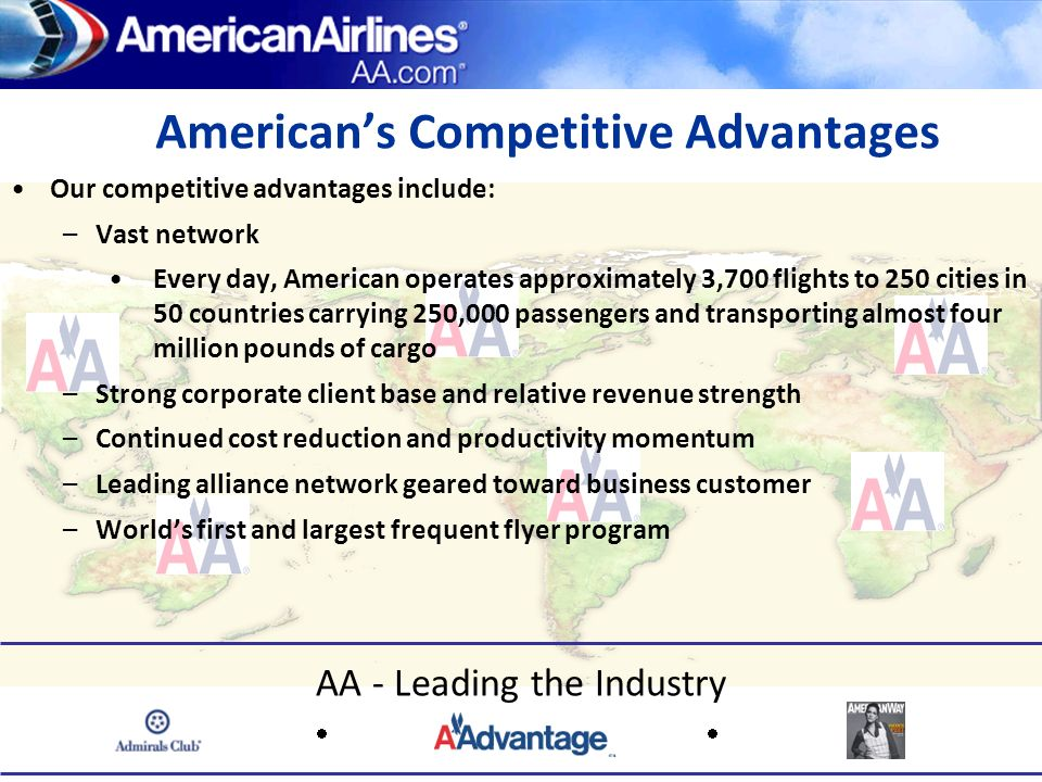 Our competitive advantages include: –Vast network Every day, American operates approximately 3,700 flights to 250 cities in 50 countries carrying 250,