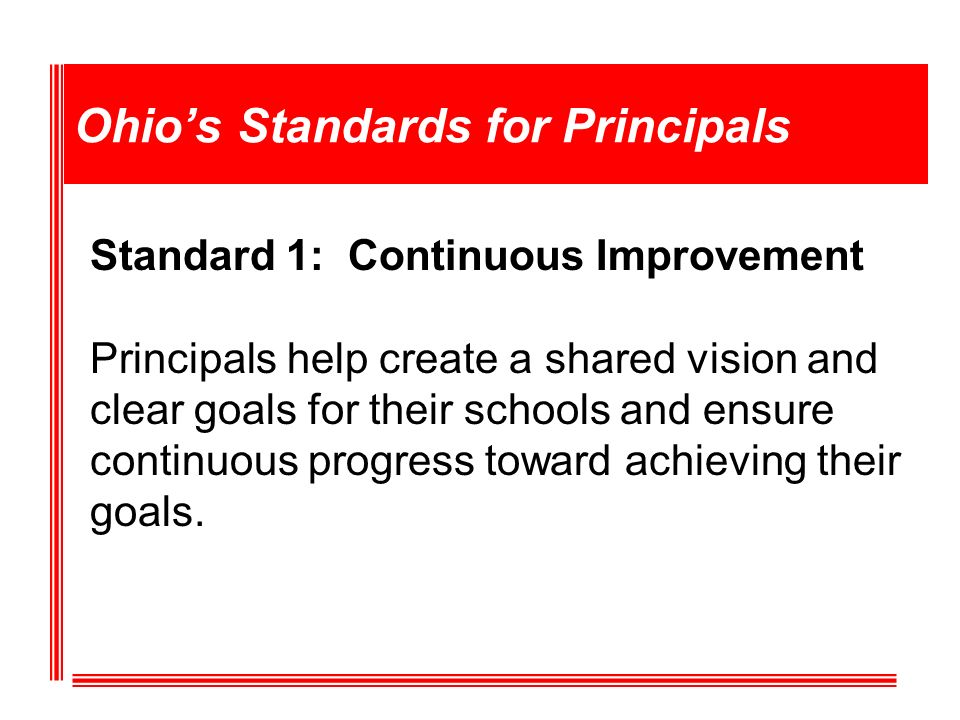 Standard 1: Continuous Improvement Principals help create a shared vision and clear goals for their schools and ensure continuous progress toward achieving their goals.
