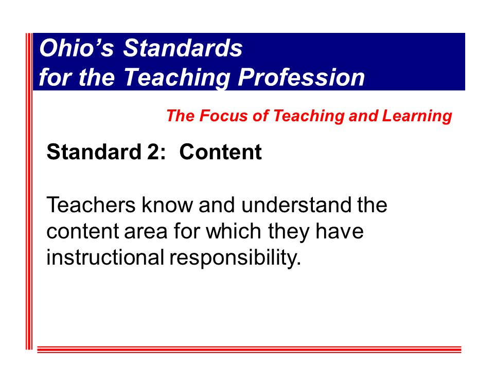 Ohios Standards for the Teaching Profession Standard 2: Content Teachers know and understand the content area for which they have instructional responsibility.