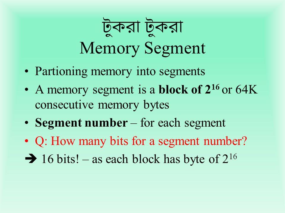 Memory Segment Partioning memory into segments A memory segment is a block of 2 16 or 64K consecutive memory bytes Segment number – for each segment Q