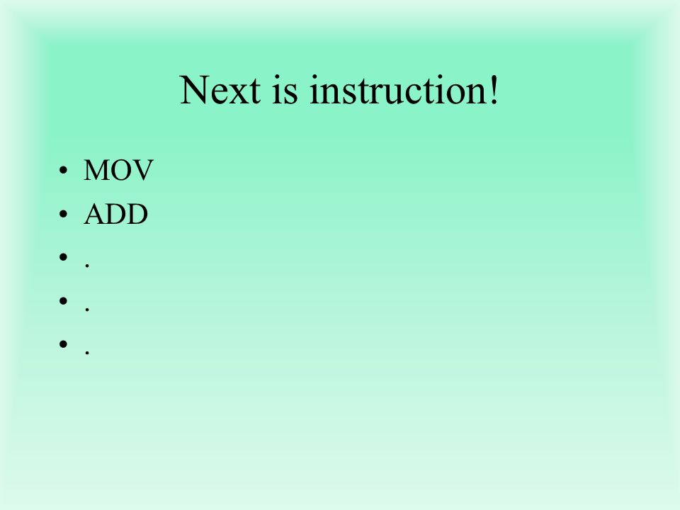 Next is instruction! MOV ADD.