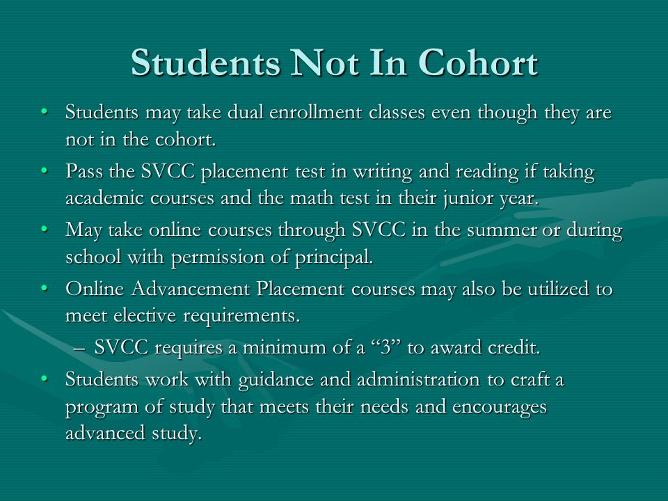 Students Not In Cohort Students may take dual enrollment classes even though they are not in the cohort.Students may take dual enrollment classes even