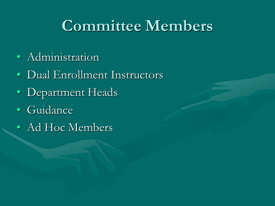 Committee Members AdministrationAdministration Dual Enrollment InstructorsDual Enrollment Instructors Department HeadsDepartment Heads GuidanceGuidance Ad Hoc MembersAd Hoc Members