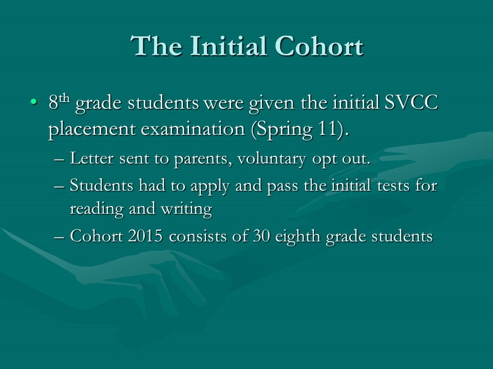 The Initial Cohort 8 th grade students were given the initial SVCC placement examination (Spring 11).8 th grade students were given the initial SVCC placement examination (Spring 11).