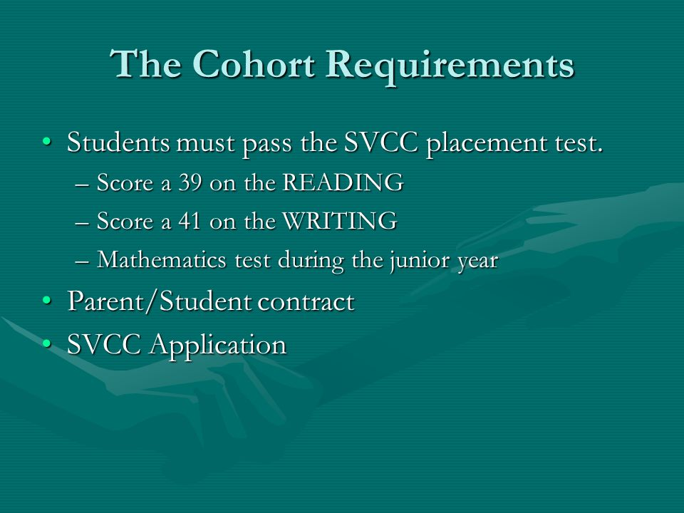The Cohort Requirements Students must pass the SVCC placement test.Students must pass the SVCC placement test.