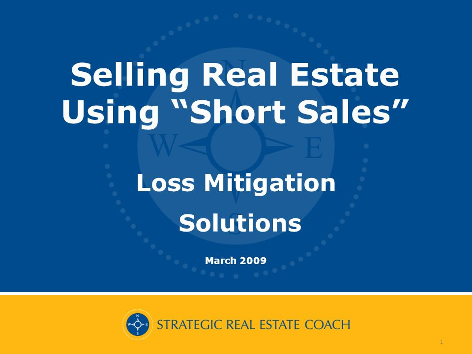 1 Loss Mitigation Solutions March 2009 Selling Real Estate Using Short Sales