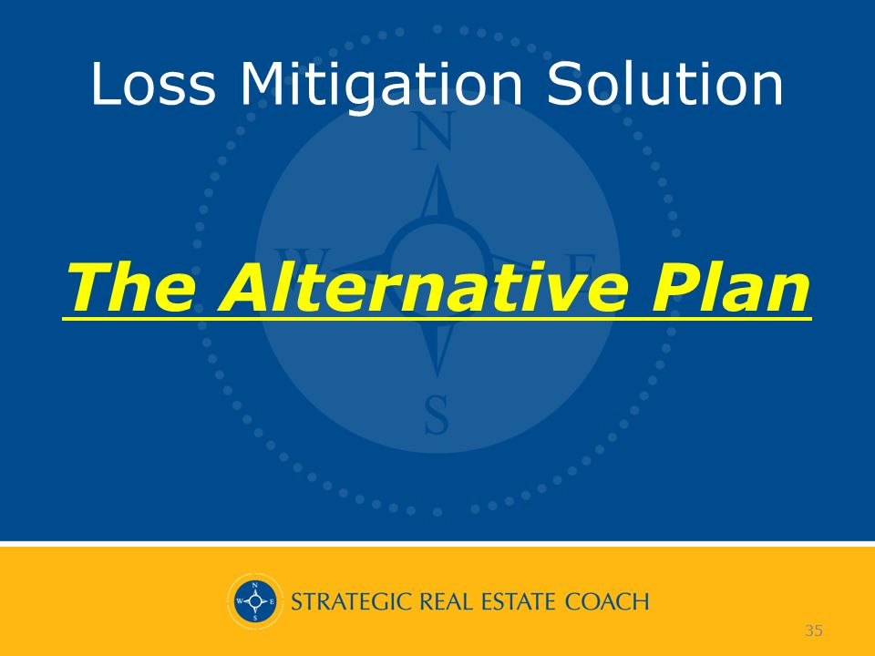 35 Loss Mitigation Solution The Alternative Plan 35
