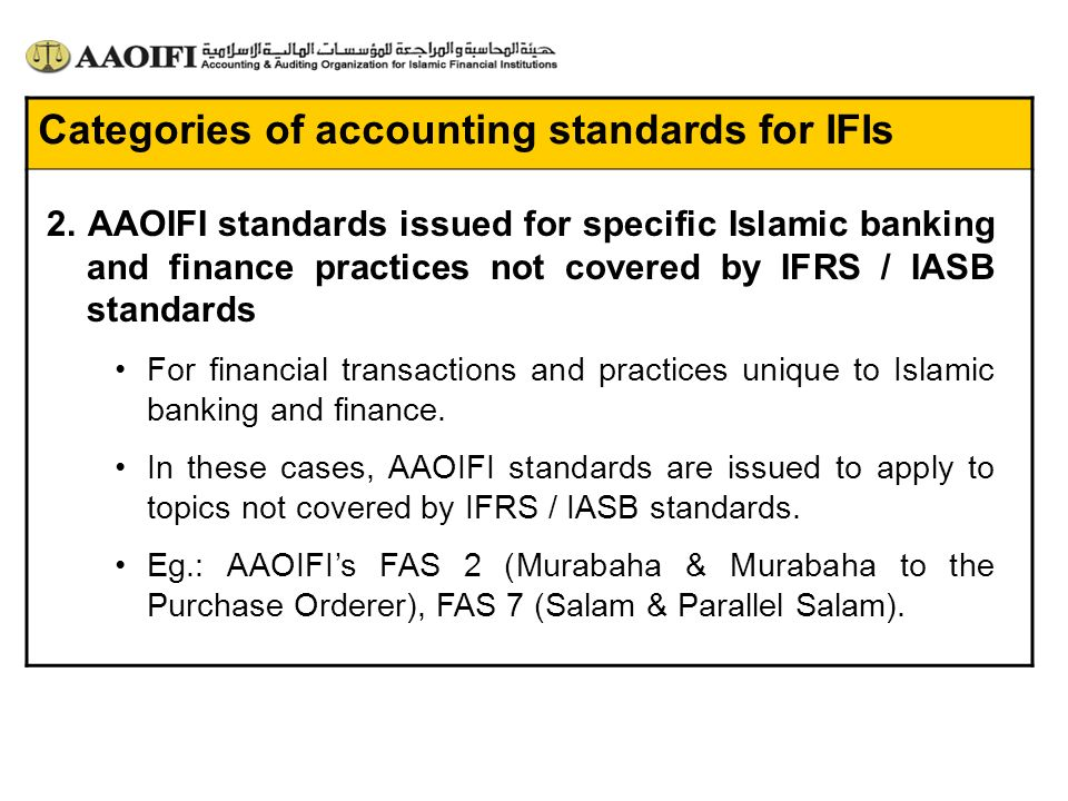 Categories of accounting standards for IFIs 2. AAOIFI standards issued for specific Islamic banking and finance practices not covered by IFRS / IASB s