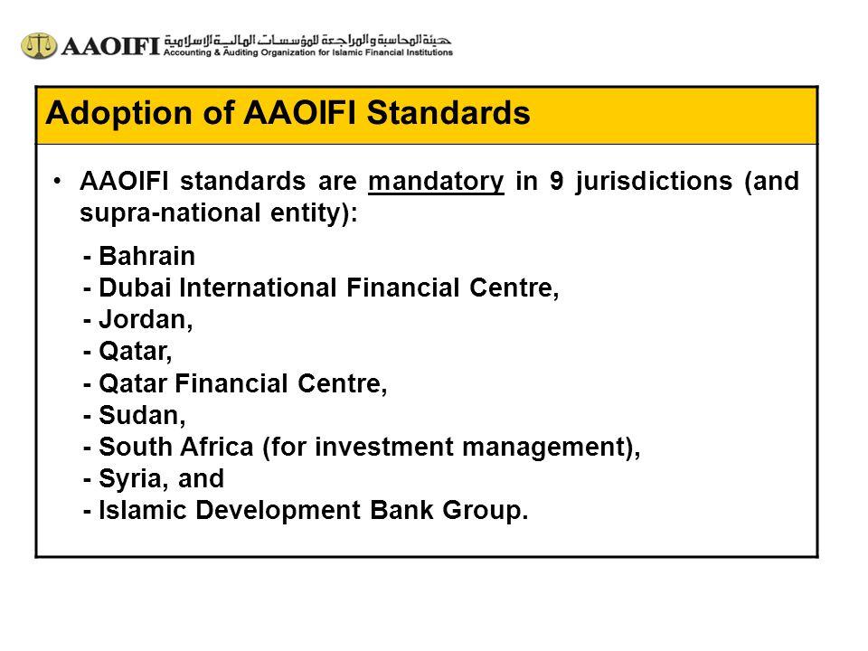 AAOIFI standards are mandatory in 9 jurisdictions (and supra-national entity): - Bahrain - Dubai International Financial Centre, - Jordan, - Qatar, -