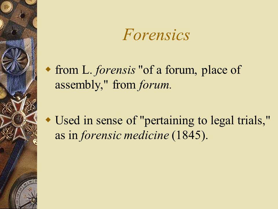 Forensics incorporates the use of many sciences: Biology Physiology, Odontology, Pathology Chemistry Spectrophotometry, Thin layer Chromatography Phys