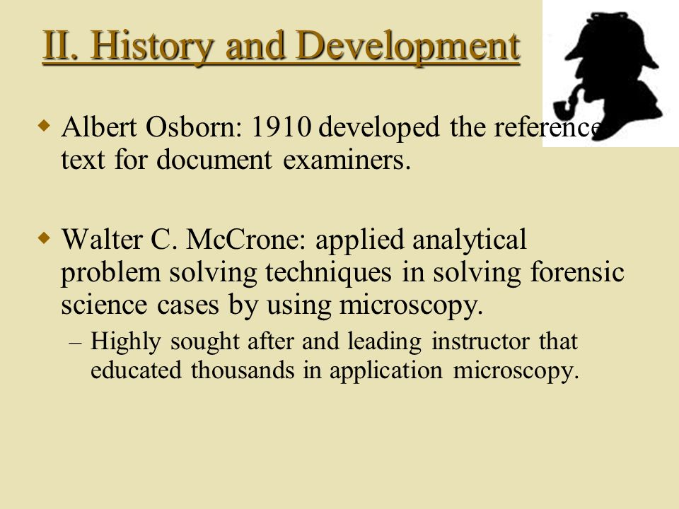 II. History Calvin Goddard: analyzed Firearms and refined bullet Identification by using a Comparison microscope.