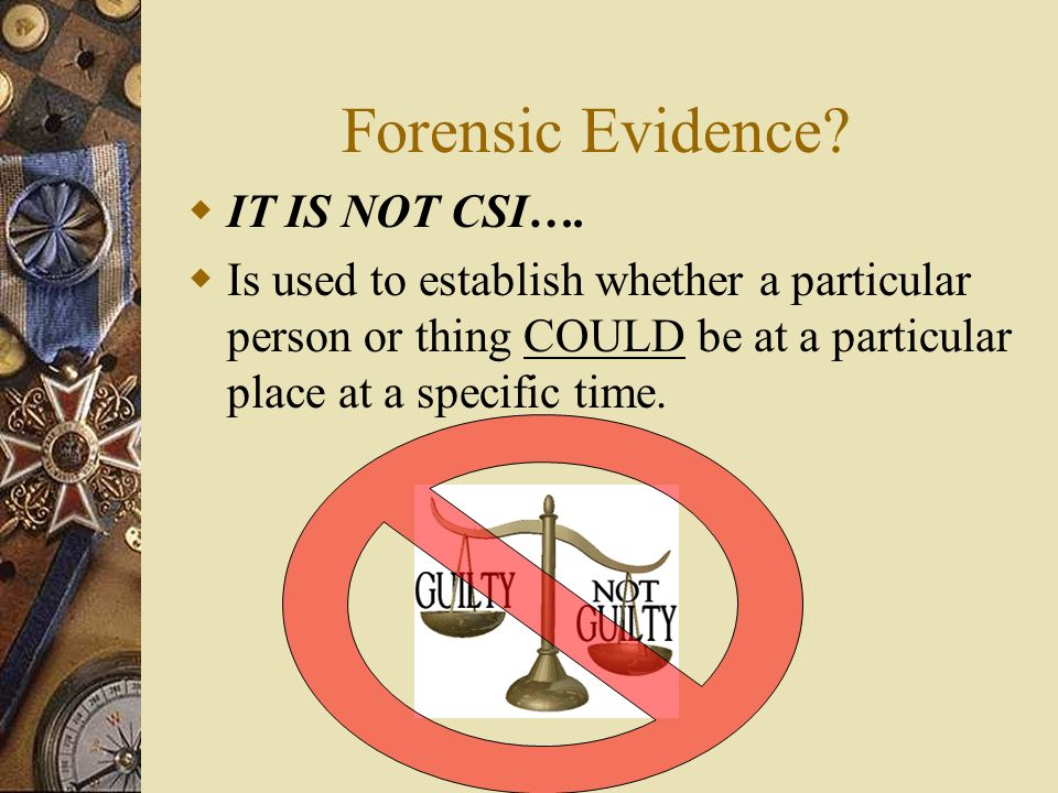 What is Evidence? Must be relevant to the case at hand. Must be more probative than prejudicial on the issue. Probative evidence: tending to prove a p
