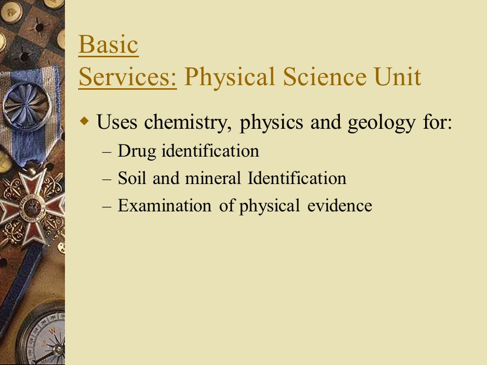 Basic Full service 1. Physical Science Unit 2. Biology Unit 3. Firearms Unit 4. Document Examination Unit 5. Photography Unit Optional Services 1. Tox