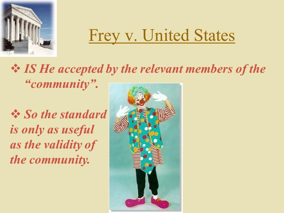 Frey v. United States, (D.C. Cir. 1923) Depends on general acceptance by ameaningful segment of the scientific community Decision of admission of PROC