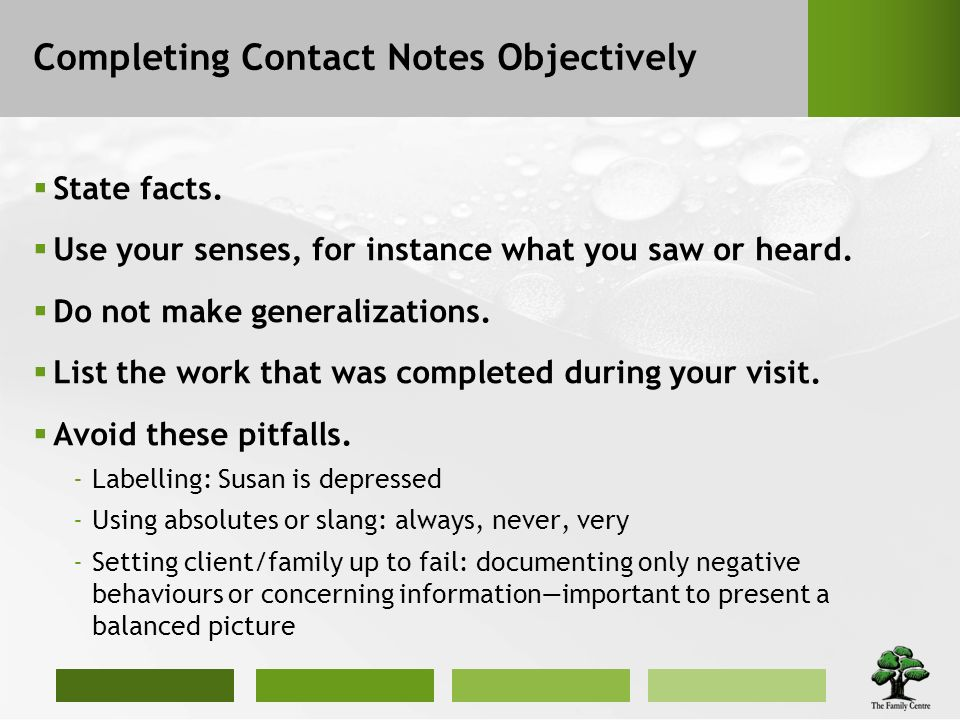 Completing Contact Notes Objectively State facts.