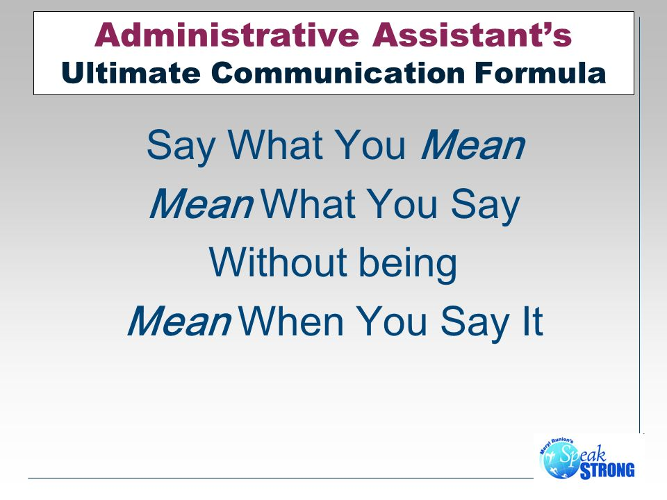 Administrative Assistants Ultimate Communication Formula Say What You Mean Mean What You Say Without being Mean When You Say It