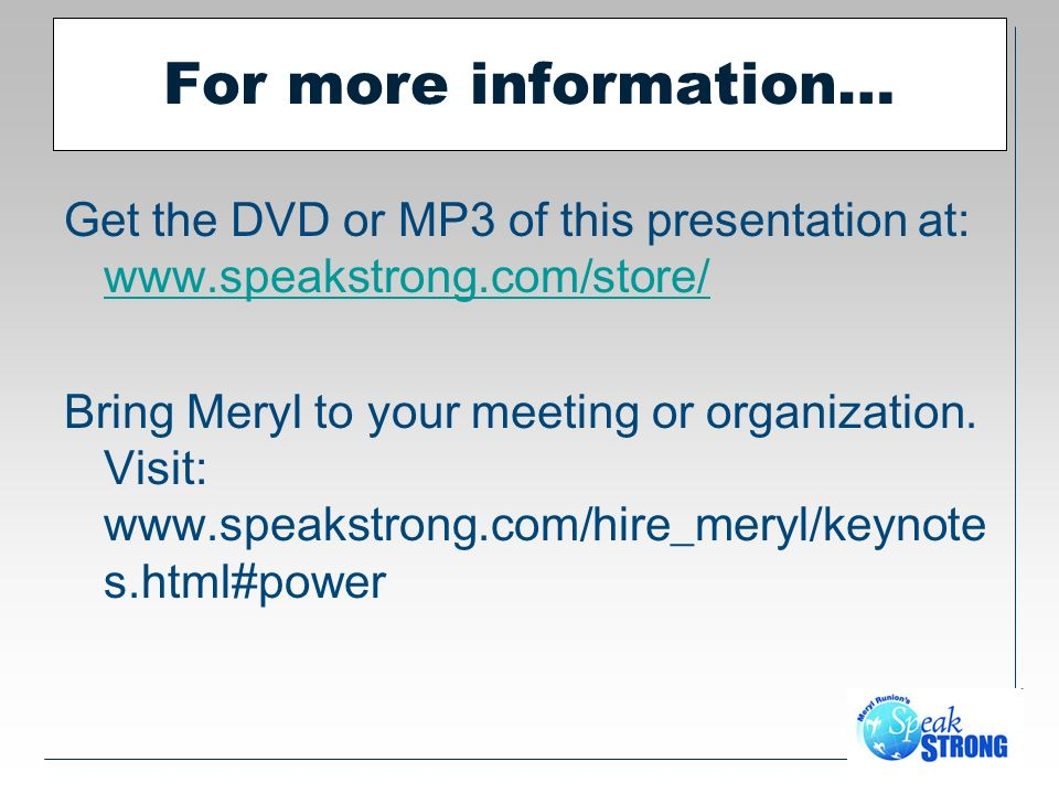 For more information… Get the DVD or MP3 of this presentation at:     Bring Meryl to your meeting or organization.