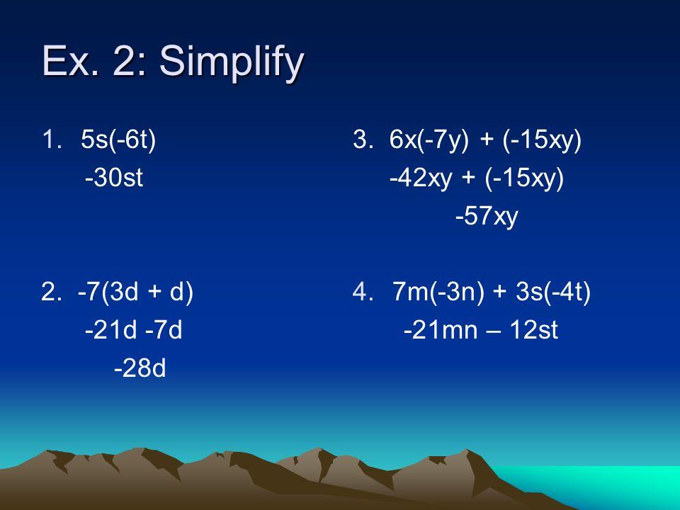 Ex. 2: Simplify 1.5s(-6t) -30st 2. -7(3d + d) -21d -7d -28d 3. 6x(-7y) + (-15xy) -42xy + (-15xy) -57xy 4. 4.7m(-3n) + 3s(-4t) -21mn – 12st