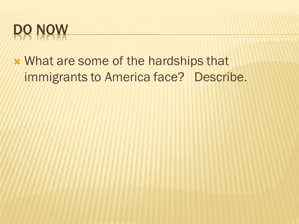 What are some of the hardships that immigrants to America face? Describe.